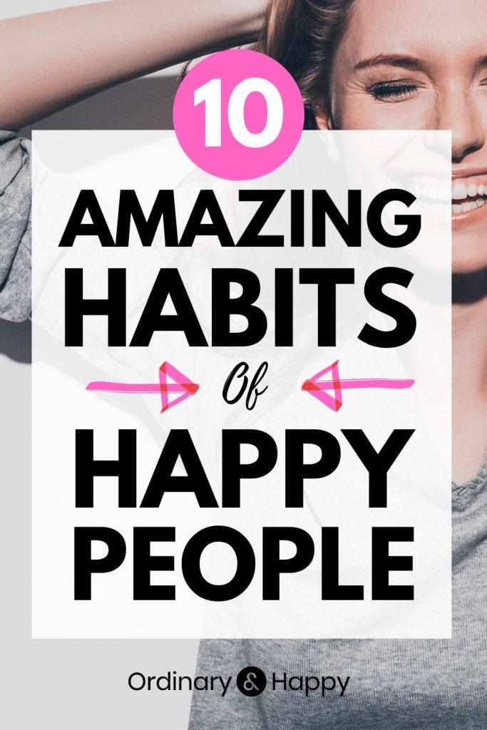 10 Amazing Habits of Happy People - Ordinary and Happy