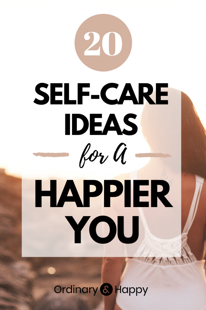 20 Self Care Ideas for a Happier You - Ordinary & Happy