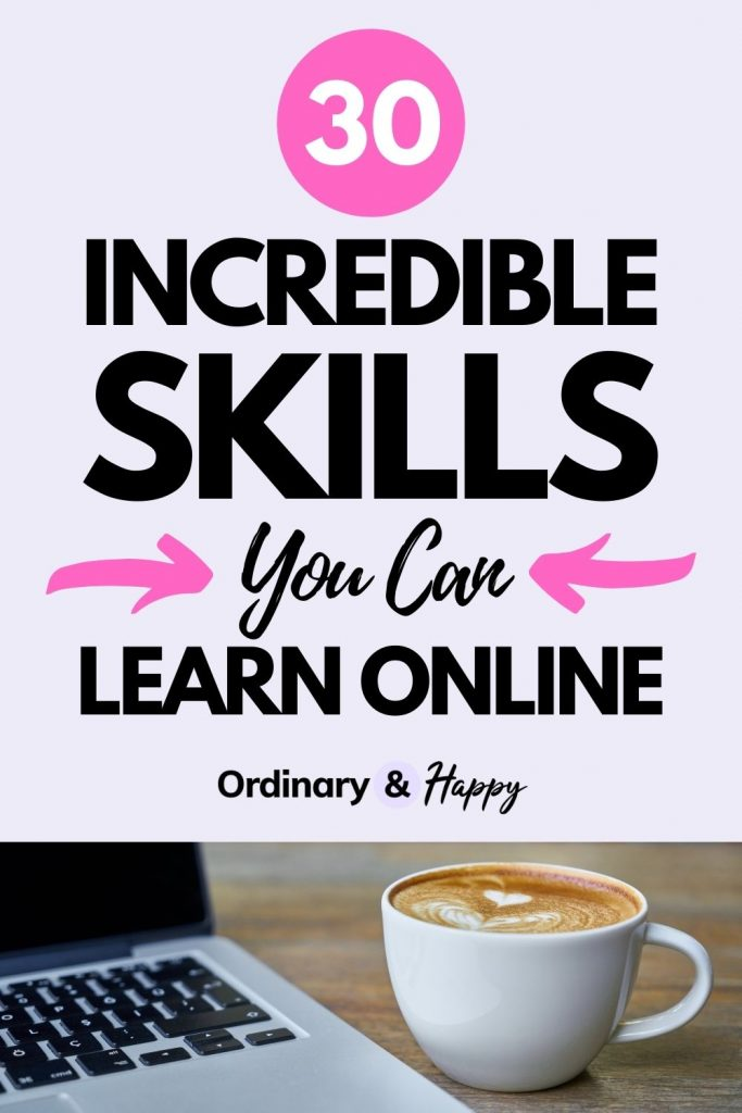 30 Incredible Skills to Learn Online - Ordinary & Happy