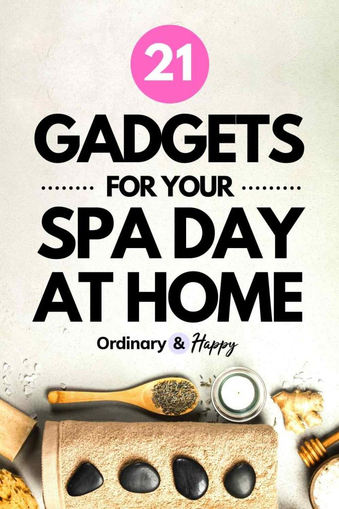 21 Gadgets for Your Spa Day At Home - Ordinary & Happy