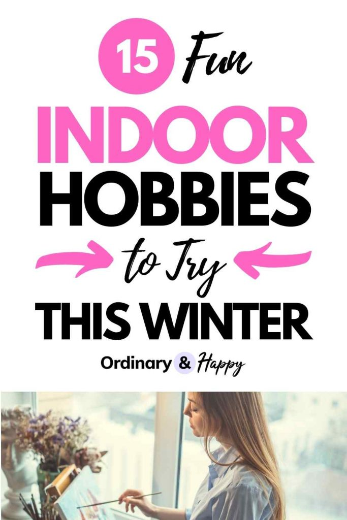 15 Fun Indoor Hobbies to Try This Winter