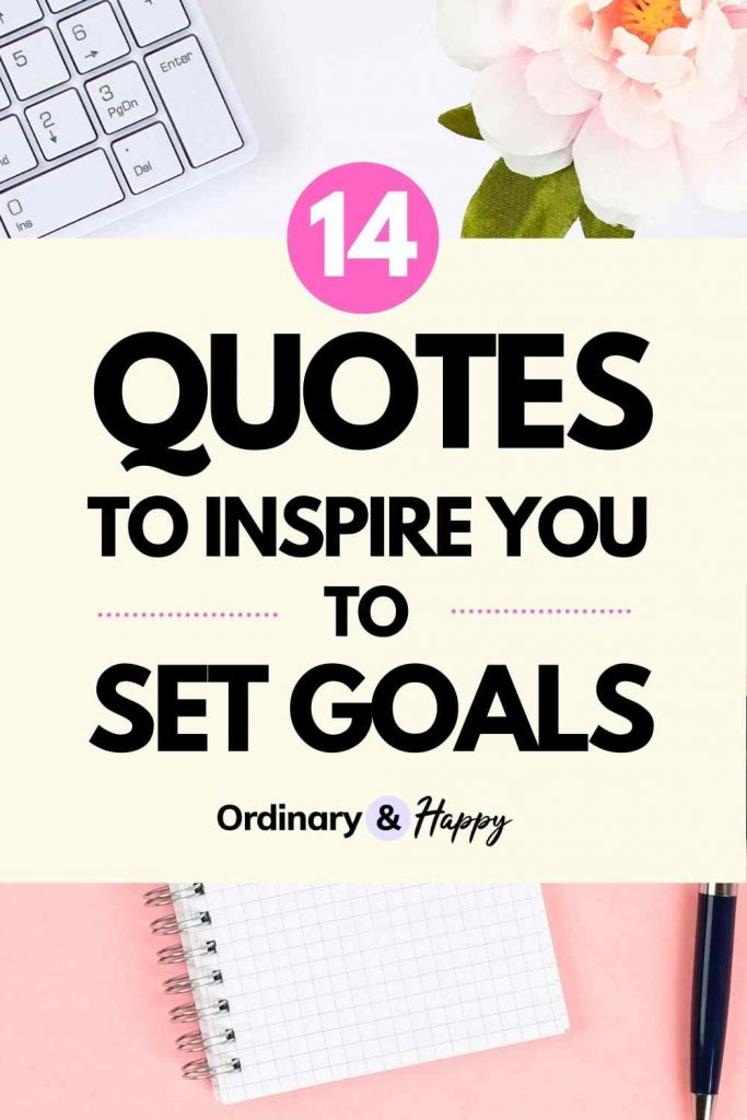 14 Quotes to Inspire You to Set Goals - Ordinary & Happy. Goal Setting Quotes.