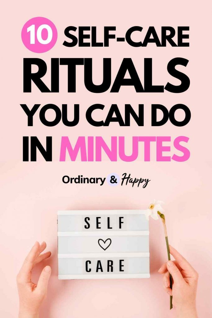 10 Self-Care Rituals You Can Do in Minutes - Ordinary & Happy