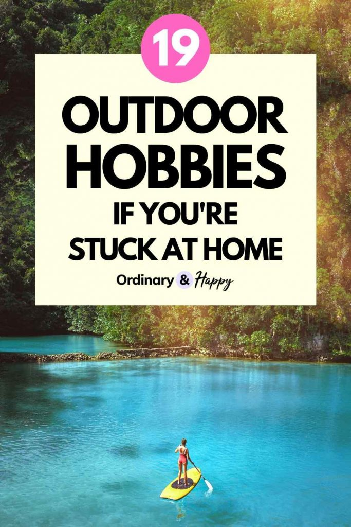 19 Outdoor Hobbies if You're Stuck at Home - Ordinary & Happy