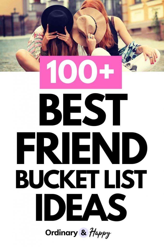 100+ Best Friends Bucket List Ideas