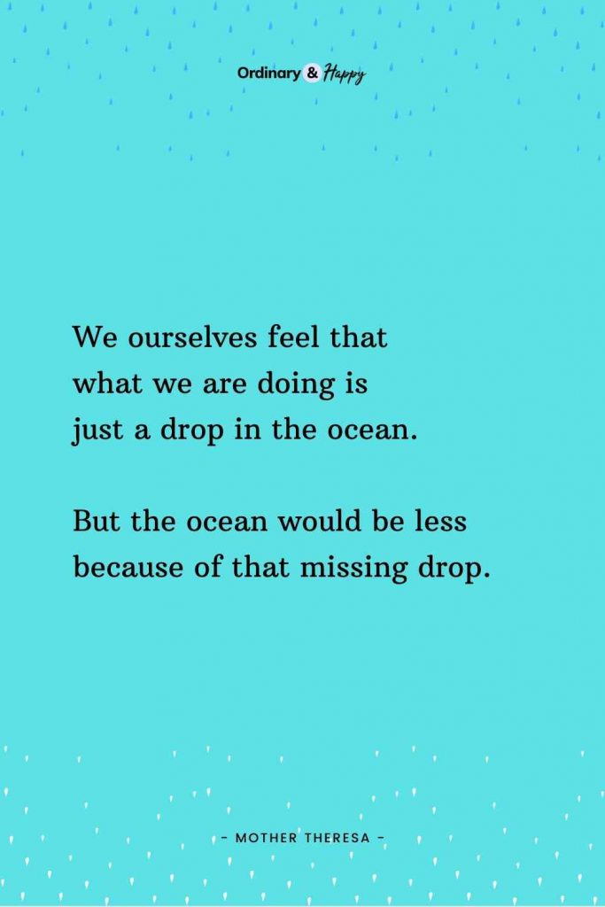 """""""We ourselves feel that what we are doing is just a drop in the ocean. But the ocean would be less because of that missing drop."""" (Adversity Quote Image)"""