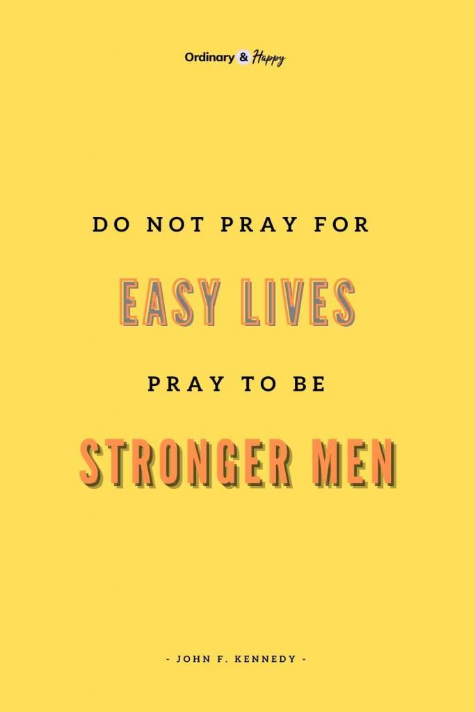 """""""Do not pray for easy lives. Pray to be stronger men."""" (Adversity Quote Image)"""